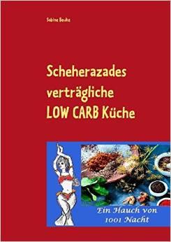 Ein ganz besonderes orientalisches Kochbuch mit Low Carb Rezepten - Scheherazades verträgliche LOW CARB Küche