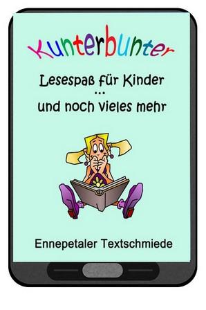 """""""Kunterbunter Lesespaß für Kinder … und noch vieles mehr"""" jetzt auch als E-Book"""